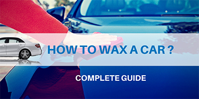 4 Useful Steps and 10 Best Advice to Wax Your Car Like a Pro - Expert Guide